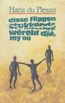 Disse flippen stukkende wereld die, my ou: Leesboek - Hans Du Plessis (Paperback)