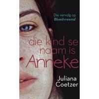 Die Kind Se naam Is Anneke - Juliana Coetzer (Paperback)