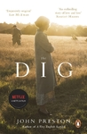 The Dig : Now a major motion picture starring Ralph Fiennes, Carey Mulligan and Lily James - John Preston (Paperback)