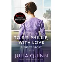 Bridgertons: To Sir Phillip, With Love - Julia Quinn (Paperback)