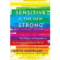 Sensitive Is the New Strong - Anita Moorjani (Trade Paperback)