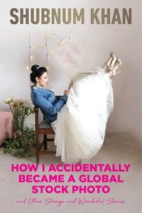 How I Accidentally Became A Global Stock Photo - Shubnum Khan (Paperback) - Cover