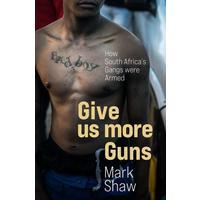 Give Us More Guns - Mark Shaw (Trade Paperback)