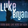 Luke Bryan - Born Here Live Here Die Here (CD)