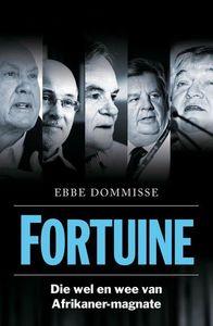 Fortuine:  Die Wel & Wee Van Afrikaner-magnate - Ebbe Dommissee (Trade Paperback)