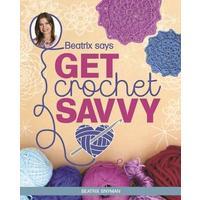 Beatrix Says: Become Crochet-Savvy (Nuwe Titel) - Beatrix Snyman