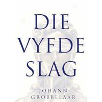 Die Vyfde Slag - Johann Grobbelaar (Paperback)