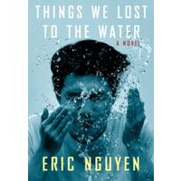 Things We Lost to the Water - Eric Nguyen (Hardcover)