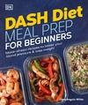 Dash Diet Meal Prep For Beginners - Dana Angelo White (Paperback)