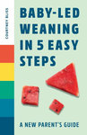 Baby Led Weaning In 5 Easy Steps - Courtney Bliss (Paperback)