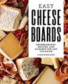 Easy Cheese Boards : Arrangements, Recipes, and Pairings for Any Occasion - Claire Robin Adler (Paperback)