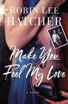 Make You Feel My Love - Robin Lee Hatcher (Paperback)