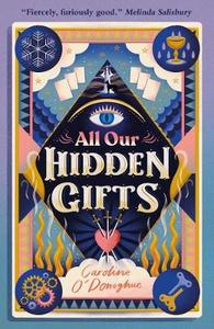 All Our Hidden Gifts - Caroline O'Donoghue (Paperback) - Cover