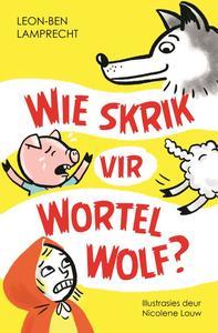 Wie skrik vir Wortel Wolf? - Nicolene Louw (Paperback) - Cover