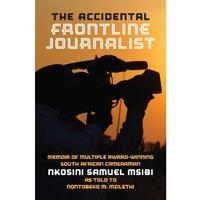 The Accidental Front Line Journalist - Nkosini Samuel Msibi (Paperback)
