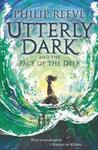 Utterly Dark And The Face Of The Deep - Philip Reeve (Paperback)