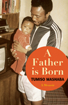 A Father Is Born - Tumiso Mashaba (Paperback)